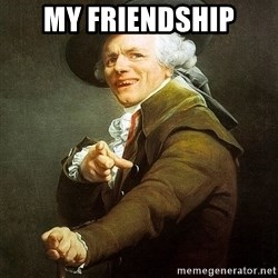 Ducreux - My friendship