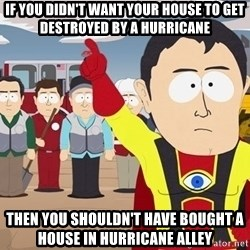 Captain Hindsight South Park - If you didn't want your house to get destroyed by a hurricane Then you shouldn't have bought a house in hurricane alley