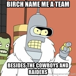 bender blackjack and hookers - Birch Name me A team Besides the cowboys and raiders