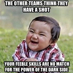 Niño Malvado - Evil Toddler - The other teams think they have a shot  Your feeble skills are no match for the power of the Dark Side