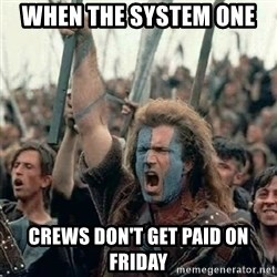 Brave Heart Freedom - When the system one  Crews don't get paid on Friday