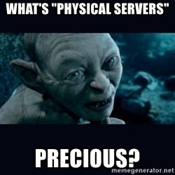 "gollum - What's ""Physical Servers"" Precious?"