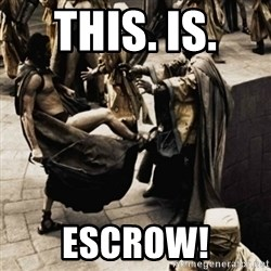 sparta kick - This. Is.  Escrow!