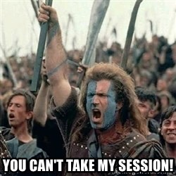 Brave Heart Freedom - You can't take my session!