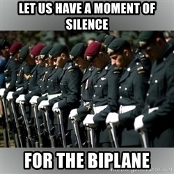 Moment Of Silence - Let us have a MOMENT of silence For the biplane