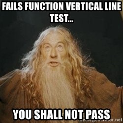 You shall not pass - Fails function vertical line test... you shall not pass