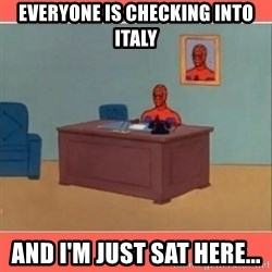 Masturbating Spider-Man - everyone is checking into italy and i'm just sat here...