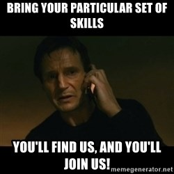 liam neeson taken - Bring your particular set of skills You'll find us, and you'll join us!