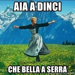 Look at all the things - aia a dinci che bella a serra