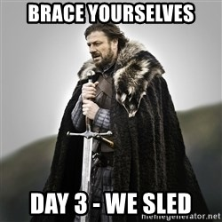 Game of Thrones - bRACE YOURSELVES DAY 3 - WE SLED
