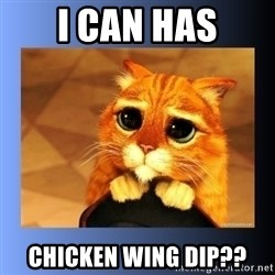 puss in boots eyes 2 - I can has Chicken wing dip??