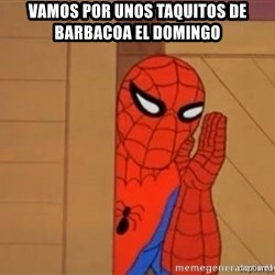 Psst spiderman - Vamos por unos taquitos de barbacoa el domingo