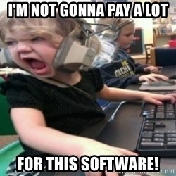 angry gamer girl - I'm not gonna pay a lot for this software!