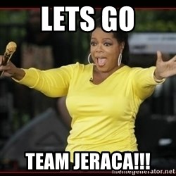 Overly-Excited Oprah!!!  - Lets go Team Jeraca!!!