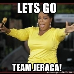 Overly-Excited Oprah!!!  - Lets go Team Jeraca!