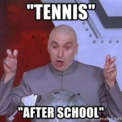 """Dr. Evil Air Quotes - """"Tennis"""" """"after school"""""""