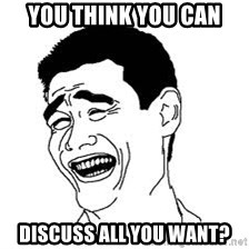 Dumb Bitch Meme - you think you can discuss all you want?