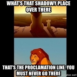 Lion King Shadowy Place - What's that shadowy place over there  That's the proclamation Line. You must never go there