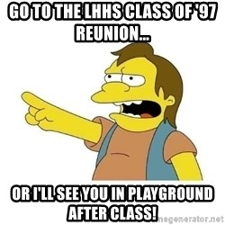 Nelson HaHa - Go To The LHHS Class Of '97 Reunion...  Or I'll See You In Playground After Class!