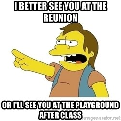 Nelson HaHa - I Better See YOU At The reunion Or I'LL SEE YOU AT the PLAYGROUND AFTER class