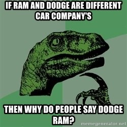 Raptor - if ram and dodge are DIFFERENT car COMPANY'S then why do people say dodge ram?