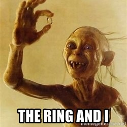 Gollum with ring - The ring and I