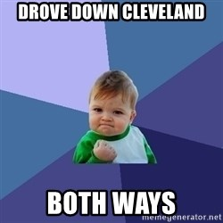 Success Kid - Drove down cleveland both ways