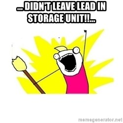 clean all the things blank template - ... didn't leave lead in storage unit!!...