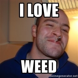 Good Guy Greg - i LOVE Weed
