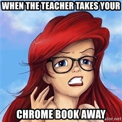 Hipster Ariel - when the teacher takes your chrome book away