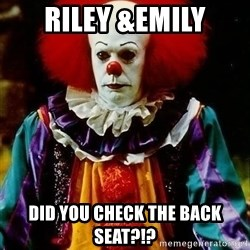 it clown stephen king - Riley &emily Did you check the back seat?!?