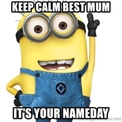 Despicable Me Minion - Keep calm best mum It's your nameday