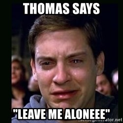 """crying peter parker - Thomas says """"Leave me aloneee"""""""