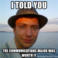 Beta Tom - I told you The communications major was worth it