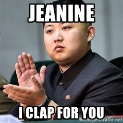 Kim Jong Un Clap - Jeanine I clap for you