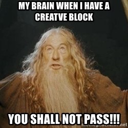 You shall not pass - My brain when i have a creatve block you shall not pass!!!