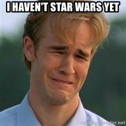 90s Problems - I haven't star wars yet