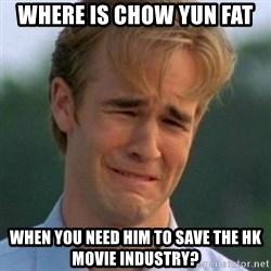 90s Problems - where is chow yun fat when you need him to save the HK movie industry?