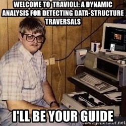 Nerd - Welcome to  Travioli: a dynamic analysis for detecting data-structure traversals I'll be your guide