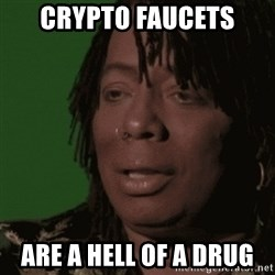 Rick James - Crypto faucets Are a hell of a drug
