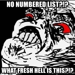 Omg Rage Face - no numbered list?!? what fresh hell is this?!?