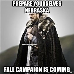 Game of Thrones - Prepare yourselves nebraska fall campaign is coming