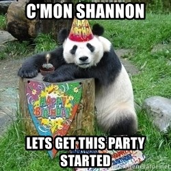 Happy Birthday Panda - C'mon shannon Lets get this party started