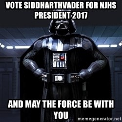 Darth Vader - Vote siddharthVader for NJHS PRESIDENT 2017 And May the force be with you