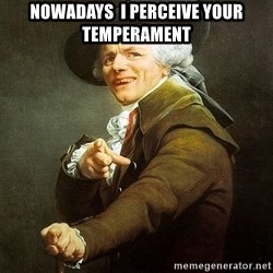 Ducreux - Nowadays  I perceive your temperament