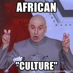 """Dr. Evil Air Quotes - African """"Culture"""""""