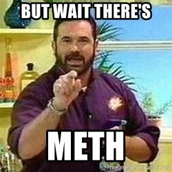 Badass Billy Mays - BUT WAIT THERE'S Meth