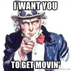 Uncle Sam - I want you to get movin'