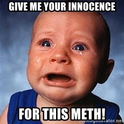 Crying Baby - Give me your innocence For this meth!