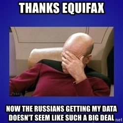 Picard facepalm  - Thanks Equifax Now the russians getting my data doesn't seem like such a big deal